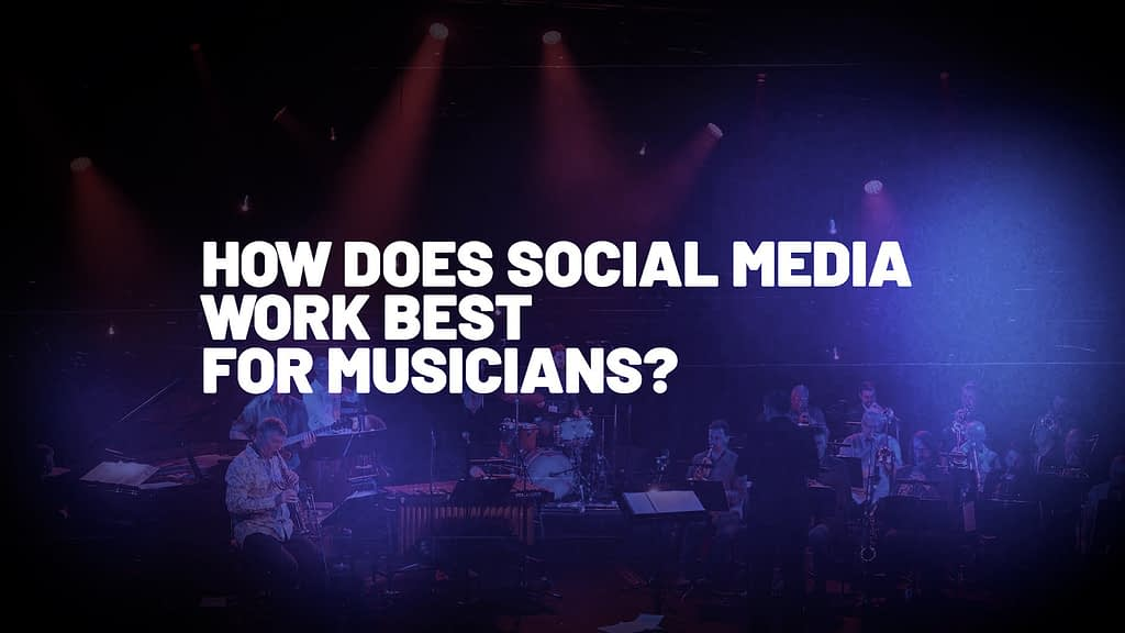 How does social media work best for musicians?